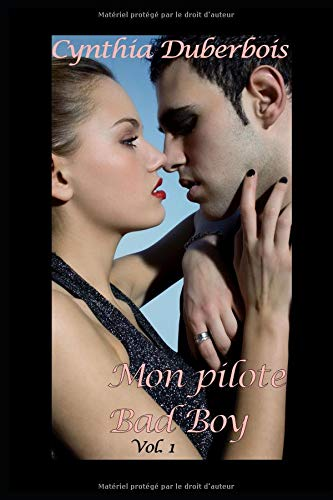 Mon Pilote Bad Boy - Vol 1: (New Romance, Humour, Erotisme) Broché – 19 septembre 2018 Cynthia Duberbois Independently published 1723816493 Fiction / Humorous