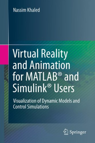 Download Virtual Reality and Animation for MATLAB® and Simulink® Users: Visualization of Dynamic Models and Control Simulations Pdf