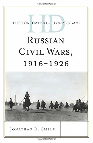 Historical Dictionary Of The Russian Civil Wars, 1916-1926 (Historical Dictionaries Of War, Revolution, And Civil Unrest)