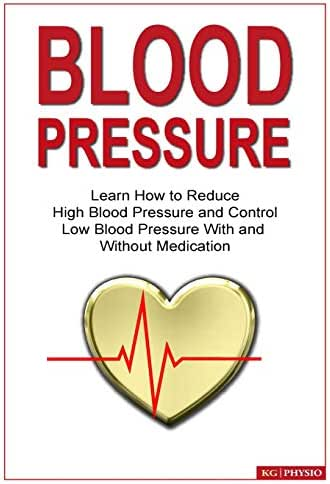Blood Pressure: Learn how to reduce high blood pressure and control low blood pressure with and without medication