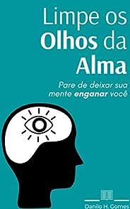 Limpe os Olhos da Alma: Pare de deixar sua mente enganar você