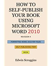 How to Self-Publish Your Book Using Microsoft Word 2010: A Step-by-Step Guide for Designing & Formatting Your Book's Manuscript & Cover to PDF & POD Press Specifications, Including Those of CreateSpace