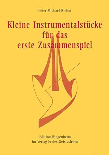 Kleine Instrumentalstücke für das erste Zusammenspiel (Edition Bingenheim) Taschenbuch – 1. Januar 1996 Peter M Riehm Freies Geistesleben 3772513727 Anthroposophie