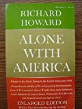 Alone with America : Essays on the Art of Poetry in the United States since 1950, Howard, Richard, 0689705948