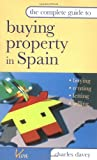 The Complete Guide to Buying Property in Spain, Charles Davey, 0749440562