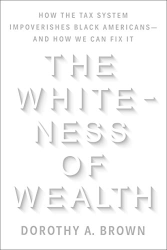 Book Cover: The Whiteness of Wealth: How the Tax System Impoverishes Black Americans--and How We Can Fix It