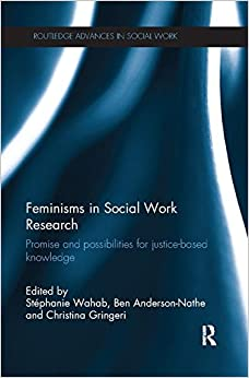 Feminisms in Social Work Research: Promise and possibilities for justice-based knowledge (Routledge Advances in Social Work)
