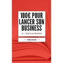 100€ POUR LANCER SON BUSINESS: Résumé en Français (French Edition)