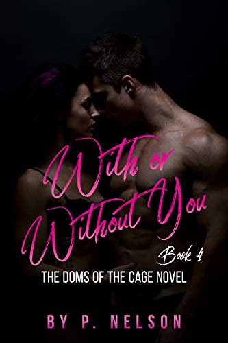 With or Without You (The Dom's of The Cage Series Book 4)