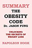 img - for SUMMARY: The Obesity Code by Jason Fung: unlocking the secrets of weight loss (Health and Fitness Book Summaries) book / textbook / text book