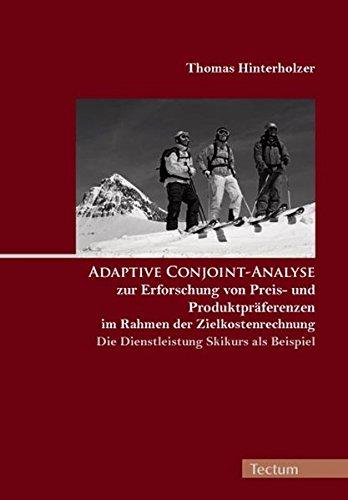 Adaptive Conjoint Analyse Zur Erforschung Von Preis  Und Produktpräferenzen Im Rahmen Der Zielkostenrechnung   Die Dienstleistung Skikurs Als Beispiel