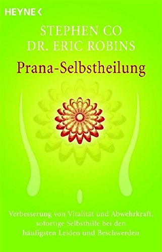 Prana-Selbstheilung: Verbesserung von Vitalität und Abwehrkraft, sofortige Selbsthilfe bei den häufigsten Leiden und Beschwerden Taschenbuch – 2. September 2005 Stephen Co Eric Robins Heyne Verlag 3453700244