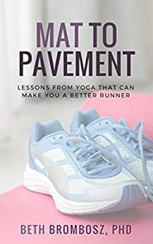 Mat to Pavement: Lessons from Yoga That Can Make You a Better Runner by [Brombosz, Beth]