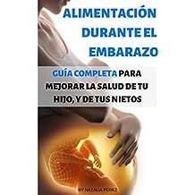 ALIMENTACIÓN DURANTE EL EMBARAZO: La Guía Mas Completa que Existe, Como realizar una alimentación correcta durante la fase de desarrollo de tu hijo y así ... salud a todos los niveles (Spanish Edition)