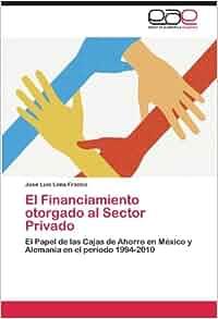 El Financiamiento otorgado al Sector Privado: El Papel de