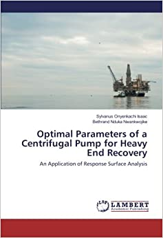 Book Optimal Parameters of a Centrifugal Pump for Heavy End Recovery: An Application of Response Surface Analysis