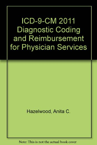 ICD-9 Diagnostic Coding and Reimbursement for Physician Services, 2011 Ed.