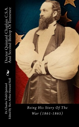 Doctor Quintard Chaplain C.S.A. And Second Bishop Of Tennessee: Being His Story Of The War (1861-1865)
