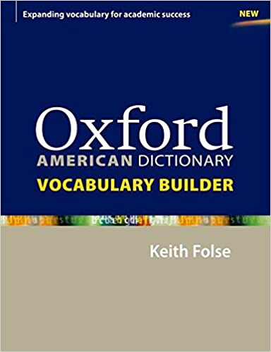 Oxford American Dictionary Vocabulary Builder: Keith S  Folse