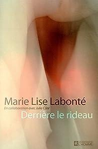 Derrière le rideau par Marie Lise Labonté