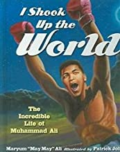 I Shook Up the World: The Incredible Life of Muhammad Ali