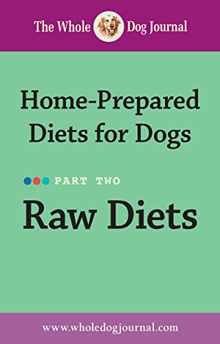 Whole Dog Journal Home-Prepared Diets for Dogs - Raw Diets