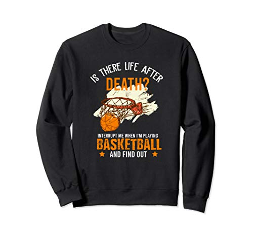 Life After Death Interrupt Me When I'm Playing Basketball Sweatshirt