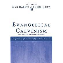 Evangelical Calvinism: Volume 2: Dogmatics and Devotion