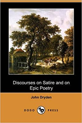 [(Discourses on Satire and on Epic Poetry (Dodo Press))] [By (author) John Dryden] published on (December, 2009)