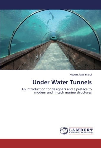 Download Under Water Tunnels: An introduction for designers and a preface to modern and hi-tech marine structures PDF