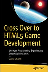 Cross Over to HTML5 Game Development: Use Your Programming Experience to Create Mobile Games Paperback