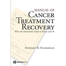 Manual of Cancer Treatment Recovery: What the Practitioner Needs to Know and Do by Stewart B. Fleishman MD (2011-12-14)