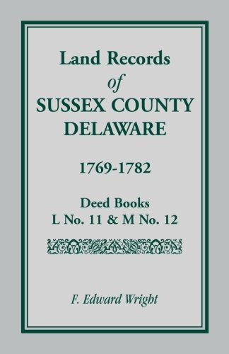 Read Online Land Records of Sussex County, Delaware, 1769-1782 PDF Text fb2 book