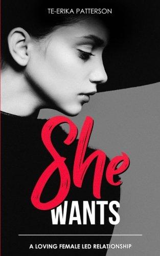 She Wants: A Loving Female Led Relationship by CreateSpace Independent Publishing Platform