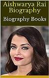 Aishwarya Rai Biography: Biography Books