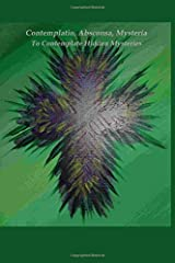 CONTEMPLATIO, ABSCONSA, MYSTERIA: To Contemplate Hidden Mysteries Paperback