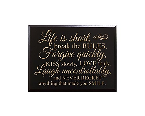 Life is short, break the RULES, Forgive quickly, KISS slowly, LOVE truly, Laugh uncontrollably, and NEVER REGRET anything that made you SMILE. Decorative Carved Wood Sign Quote, Black