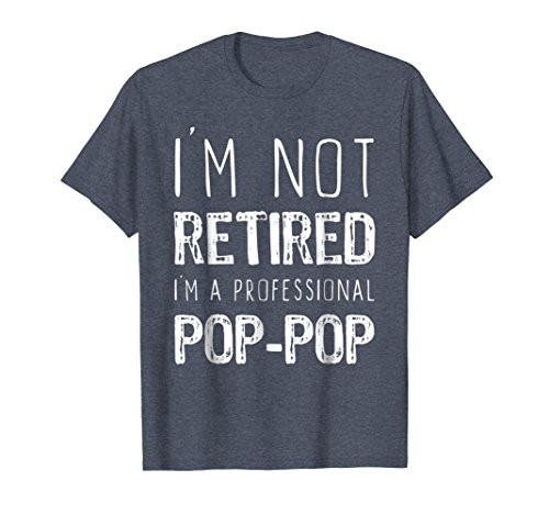 Mens Im Not Retired Im A Professional Pop-Pop T-Shirt XL Heather Blue