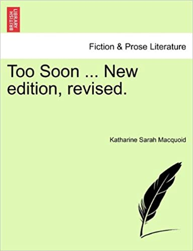 Too Soon ... New edition, revised.