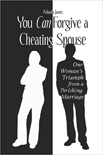 Book You Can Forgive a Cheating Spouse: One Woman's Triumph from a Perishing Marriage by Arlanda James (2005-11-14)