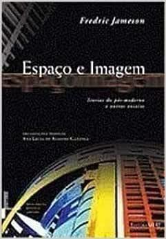 Espaço e Imagem - Teorias do Pós-moderno e Outros Ensaios