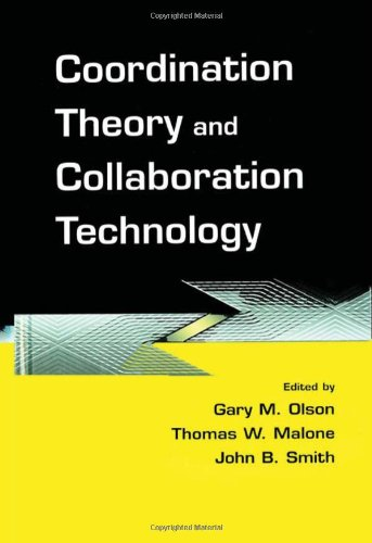 Coordination Theory and Collaboration Technology (Volume in the Computers, Cognition, and Work Series)
