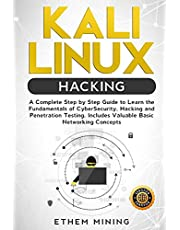 Kali Linux Hacking: A Complete Step by Step Guide to Learn the Fundamentals of Cyber Security, Hacking, and Penetration Testing. Includes Valuable Basic Networking Concepts