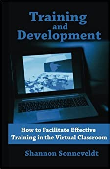 Book Training and Development: How to Facilitate Effective Training in the Virtual Cl (Volume 3) by Shannon Sonneveldt (2013-12-27)