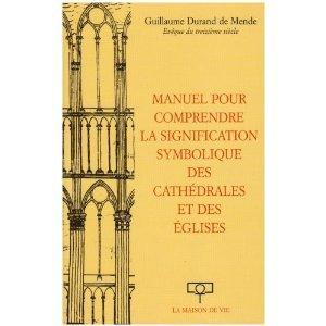 Manuel pour comprendre la signification symbolique des cathedrales et des eglises