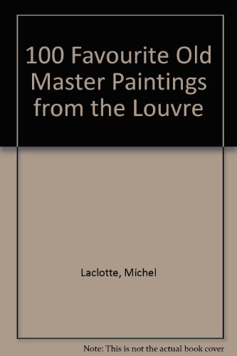 100 Favorite Old Master Paintings from the Louvre Museum Paris