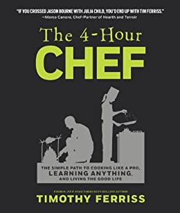 The 4-Hour Chef: The Simple Path to Cooking Like a Pro, Learning Anything, and Living the Good Life by [Ferriss, Timothy]