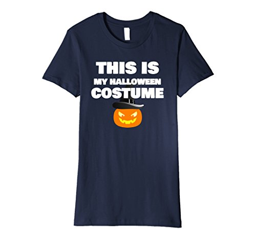 Witty Halloween Costumes (Womens Funny - This is my Halloween costume T-Shirt Medium Navy)