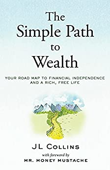 The Simple Path to Wealth: Your road map to financial independence and a rich, free life by [Collins, JL]