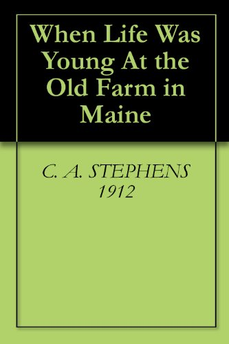 (When Life Was Young At the Old Farm in Maine)